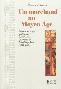 Un marchand au Moyen Age : regards sur la vie quotidienne au XIVe siècle : les comptes de Barthélemy Bonis, 1345-1365