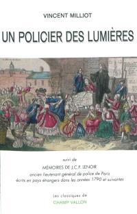 Un policier des Lumières. Suivi de Mémoires de J.C.P. Lenoir : ancien lieutenant de police de Paris, écrits en pays étrangers dans les années 1790 et suivantes