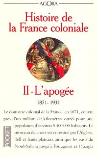 Histoire de la France coloniale. Volume 2, L'apogée : 1871-1931