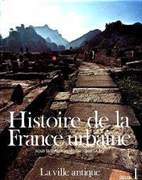 Histoire de la France urbaine. Volume 1, La Ville antique : des origines au IXe siècle