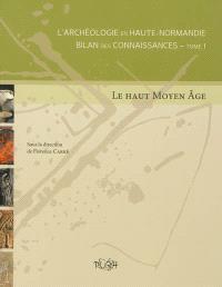 L'archéologie en Haute-Normandie : bilan des connaissances. Volume 1, Le Haut Moyen Age