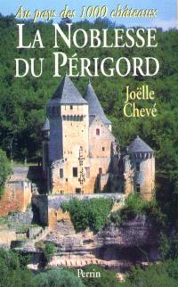 La noblesse du Périgord : au pays des 1.000 châteaux