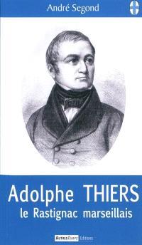 Adolphe Thiers : le Rastignac marseillais