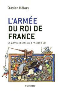 L'armée du roi de France : la guerre de Saint Louis à Philippe le Bel