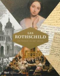Les Rothschild en France au XIXe siècle : exposition, Paris, Bibliothèque nationale de France, du 20 novembre 2012 au 10 février 2013