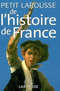 Petit Larousse de l'histoire de France