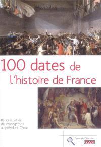 100 dates de l'histoire de France : récits illustrés de Vercingétorix au président Chirac