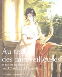 Au temps des merveilleuses : la société parisienne sous le Directoire et le Consulat : exposition, Paris, Musée Carnavalet, 9 mars-12 juin 2005