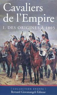 Cavaliers de l'Empire. Volume 1, Des origines à 1805