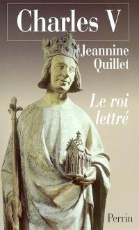 Charles V, le roi lettré : essai sur la pensée politique d'un règne