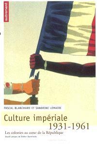 Culture impériale : les colonies au coeur de la République, 1931-1961
