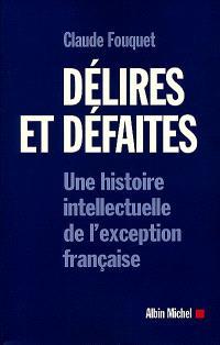 Délires et défaites : une histoire intellectuelle de l'exception française