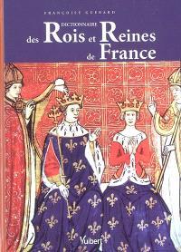 Dictionnaire des rois et reines de France : quinze siècles de pouvoir royal