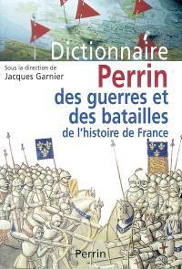 Dictionnaire Perrin des guerres et des batailles de l'histoire de France