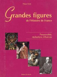 Grandes figures de l'histoire de France : personnalités, réalisations, influences