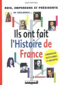 Ils ont fait l'histoire de France : rois, empereurs et présidents : de Childéric à Sarkozy