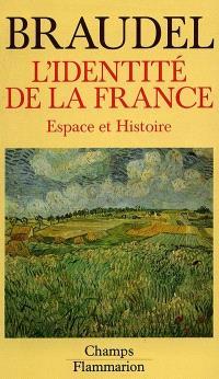 L'identité de la France. Volume 1, Espace et histoire