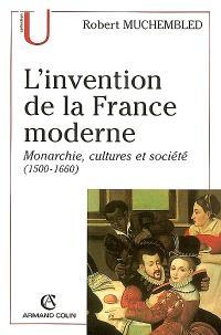L'invention de la France moderne : monarchie, cultures et société, 1500-1660