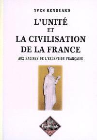 L'unité et la civilisation de la France : aux racines de l'exception française