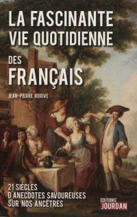 La fascinante vie quotidienne des Français : XXI siècles d'anecdotes savoureuses sur nos ancêtres