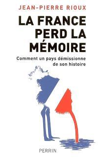 La France perd la mémoire : comment un pays démissionne de son histoire