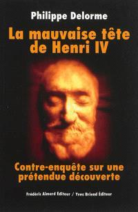La mauvaise tête de Henri IV : contre-enquête sur une prétendue découverte