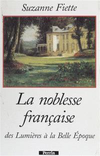 La noblesse française : des Lumières à la Belle Epoque
