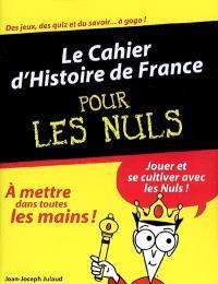 Le cahier d'histoire de France pour les nuls : jouer et se cultiver avec les nuls