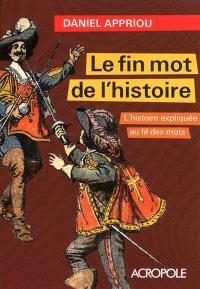Le fin mot de l'histoire : l'histoire expliquée au fil des mots