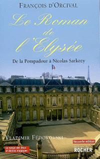 Le roman de l'Elysée : de la Pompadour à Nicolas Sarkozy
