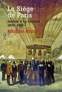 Le siège de Paris : journal d'un Parisien, 1870-1871