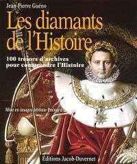 Les diamants de l'histoire : 100 trésors d'archives pour comprendre l'histoire