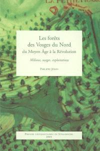 Les forêts des Vosges du Nord du Moyen Age à la Révolution : milieux, usages, exploitations