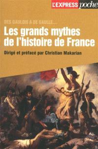 Les grands mythes de l'histoire de France : des Gaulois à de Gaulle