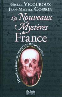 Les nouveaux mystères de France : histoires insolites, étranges et extraordinaires