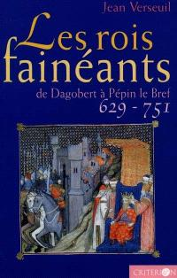 Les rois fainéants : de Dagobert à Pépin le Bref, 629-751