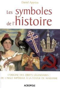 Les symboles de l'histoire : l'origine des objets légendaires : de l'aigle impériale à la statue de Marianne