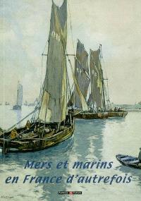 Mers et marins en France d'autrefois