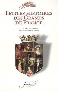 Petites histoires des grands de France : de Vercingétorix à nos jours
