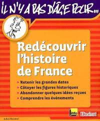 Redécouvrir l'histoire de France : retenir les grandes dates, côtoyer les figures historiques, abandonner quelques idées reçues, comprendre les événements