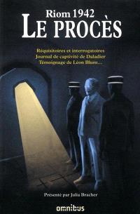 Riom 1942 : le procès : réquisitoires et interrogatoires, journal de captivité de Daladier, témoignage de Léon Blum...