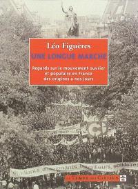 Une longue marche : regards sur le mouvement ouvrier et populaire en France des origines à nos jours