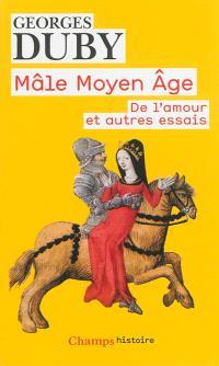 Mâle Moyen Age : de l'amour et autres essais