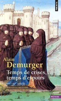 Nouvelle histoire de la France médiévale. Volume 5, Temps de crises, temps d'espoir : XIVe-XVe siècle