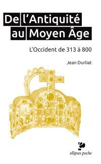 De l'Antiquité au Moyen Age : l'Occident de 313 à 800