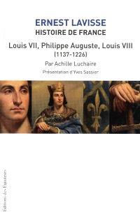 Histoire de France : depuis les origines jusqu'à la Révolution. Volume 5, Louis VII, Philippe-Auguste, Louis VIII (1137-1226)