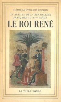 Le Roi René 1409-1480 : un artisan de la Renaissance française au 15e siècle