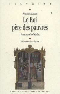Le roi, père des pauvres : France, XIIIe-XVe siècle