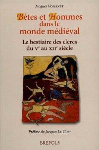 Bêtes et hommes dans le monde médiéval : le bestiaire des clercs du Ve au XIIe siècle