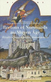 Bretons et Normands au Moyen Age : rivalités, malentendus, convergences : colloque international de Cerisy-la-Salle, 5-9 octobre 2005